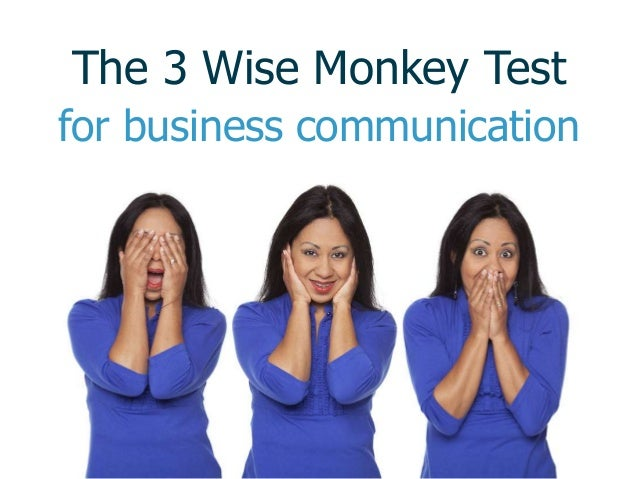 The 3 Wise Monkey Test for business communication