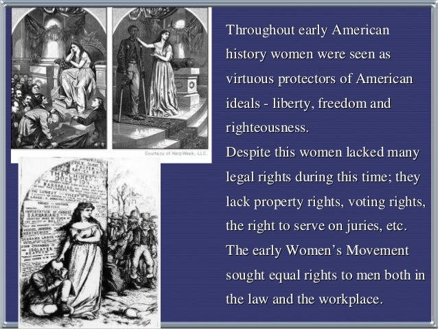 Throughout early American history women were seen as virtuous protectors of American ideals - liberty, freedom and righteo...