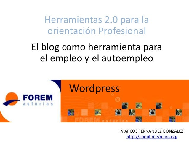 Herramientas 2.0 para la orientación Profesional El blog como herramienta para el empleo y el autoempleo  Wordpress  MARCO...
