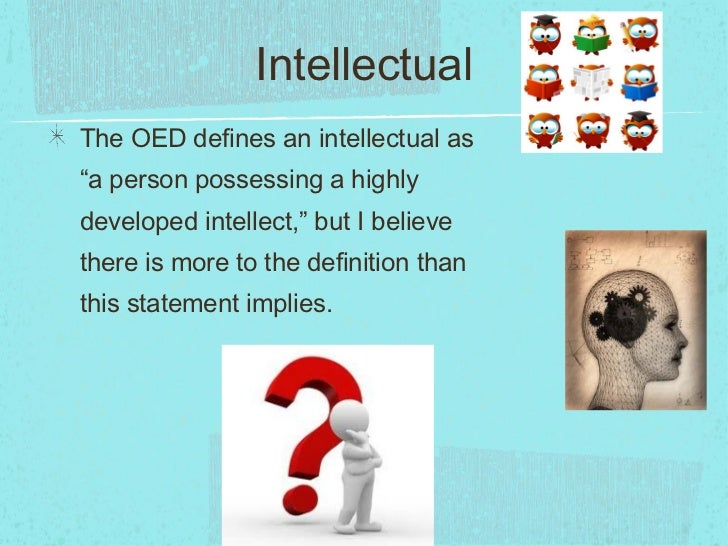 """Intellectual <ul><li>The OED defines an intellectual as """"a person possessing a highly developed intellect,"""" but I believe ..."""