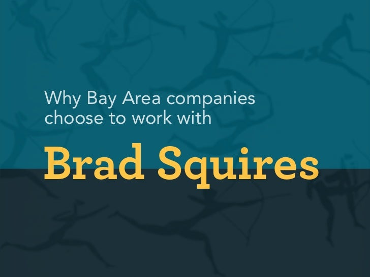 Why Bay Area companieschoose to work withBrad Squires