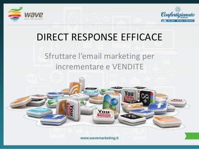 DIRECT RESPONSE EFFICACE Sfruttare l'email marketing per incrementare e VENDITE