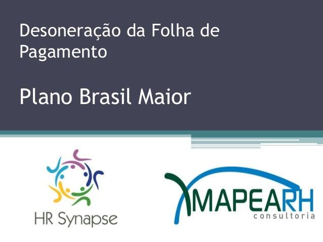 Desoneração da Folha dePagamentoPlano Brasil Maior