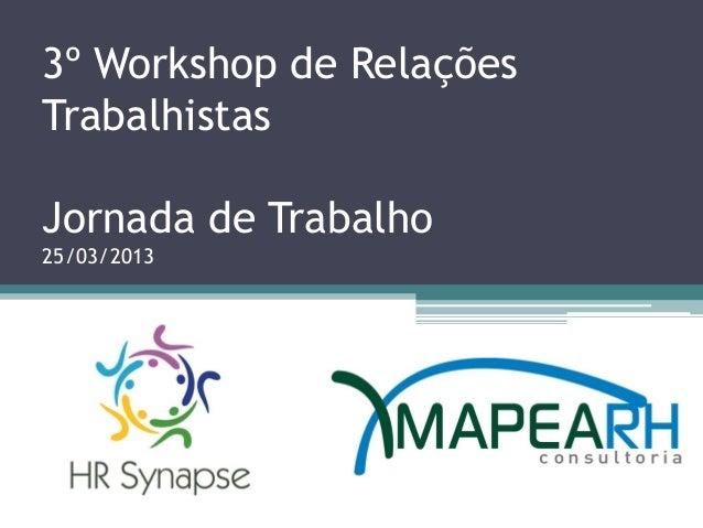 3º Workshop de RelaçõesTrabalhistasJornada de Trabalho25/03/2013