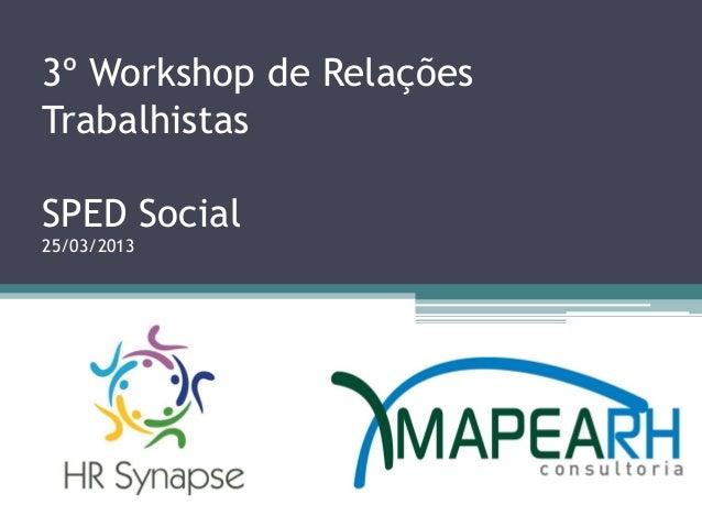 3º Workshop de Relações Trabalhistas SPED Social 25/03/2013