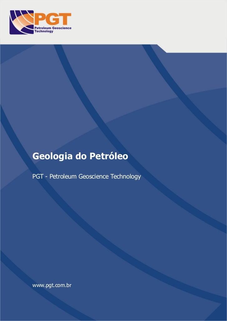www.pgt.com.brGeologia do PetróleoPGT - Petroleum Geoscience Technologywww.pgt.com.brGeologia do Petróleo                 ...