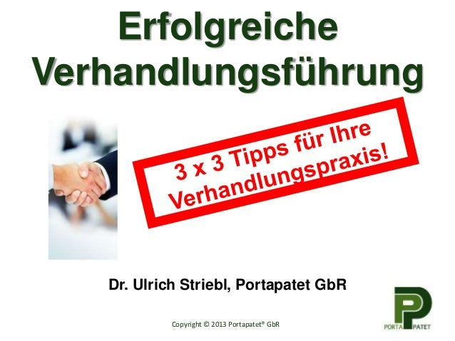 Erfolgreiche Verhandlungsführung Dr. Ulrich Striebl, Portapatet GbR Copyright © 2013 Portapatet® GbR