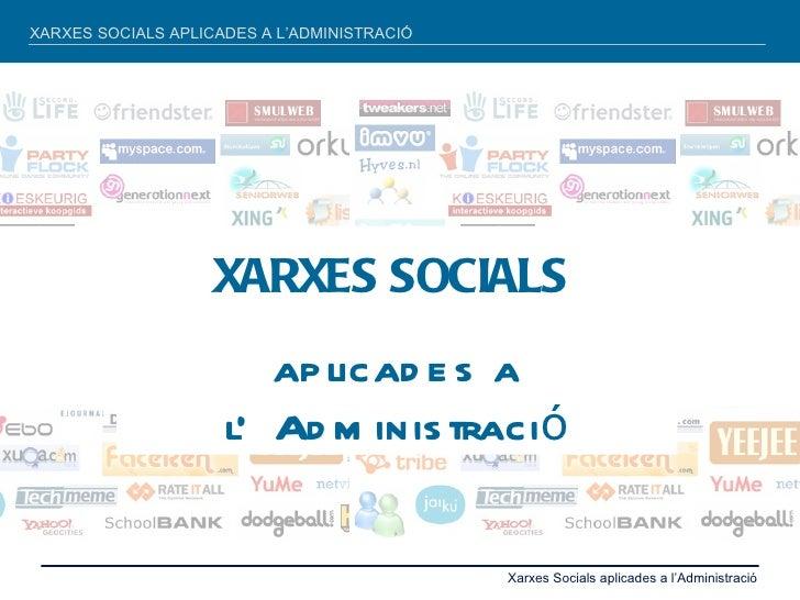 XARXES SOCIALS APLICADES A L'ADMINISTRACIÓ                    XARXES SOCIALS                        ap licad e s a        ...