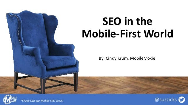 SEO in the Mobile-First World By: Cindy Krum, MobileMoxie