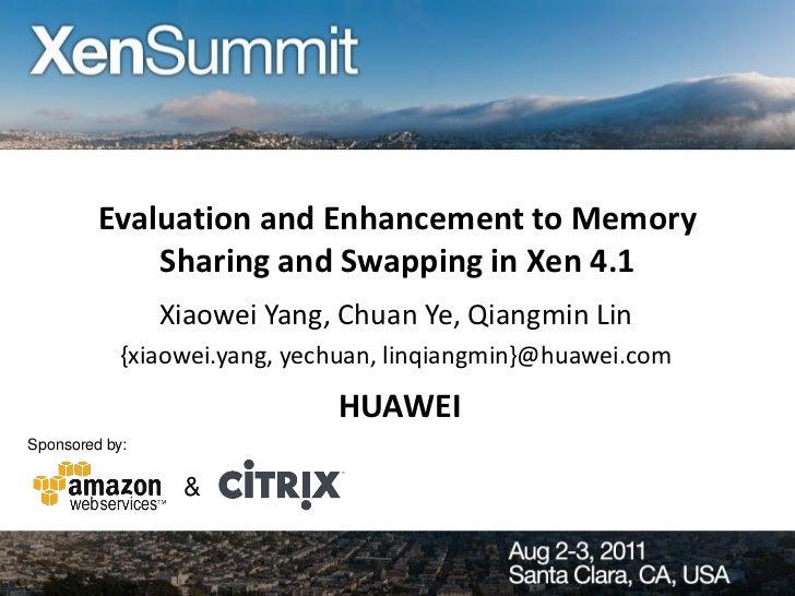 Evaluation and Enhancement to Memory             Sharing and Swapping in Xen 4.1                Xiaowei Yang, Chuan Ye, Qi...