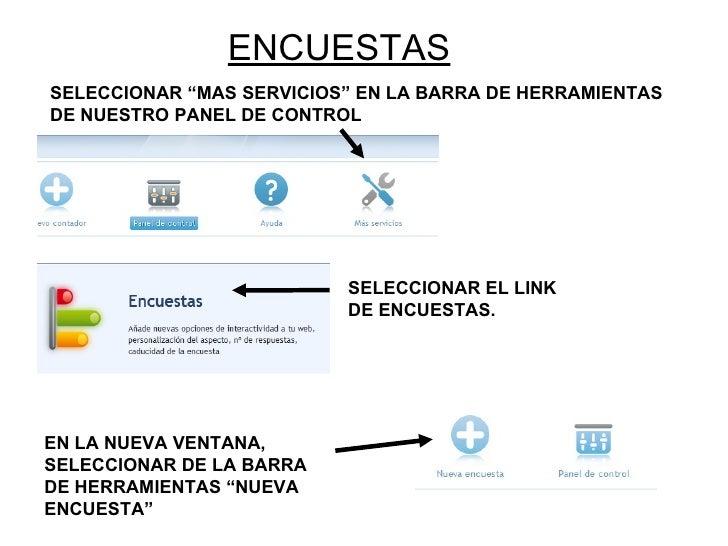 """ENCUESTAS SELECCIONAR """"MAS SERVICIOS"""" EN LA BARRA DE HERRAMIENTAS DE NUESTRO PANEL DE CONTROL SELECCIONAR EL LINK DE ENCUE..."""