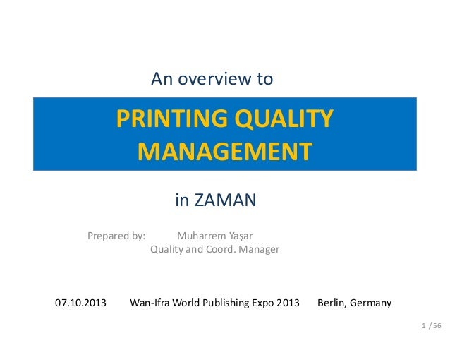PRINTING QUALITY MANAGEMENT An overview to in ZAMAN Prepared by: Muharrem Yaşar Quality and Coord. Manager 1 / 56 07.10.20...