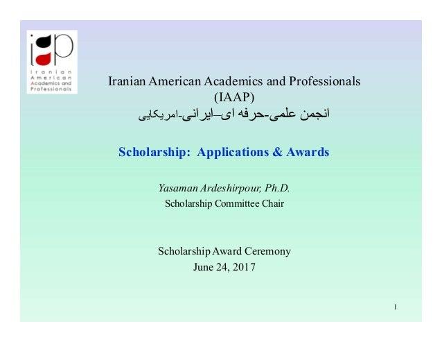 Iranian American Academics and Professionals (IAAP) -امريکايی علمی انجمن-ای حرفه–ايرانی Scholarship: Applicati...