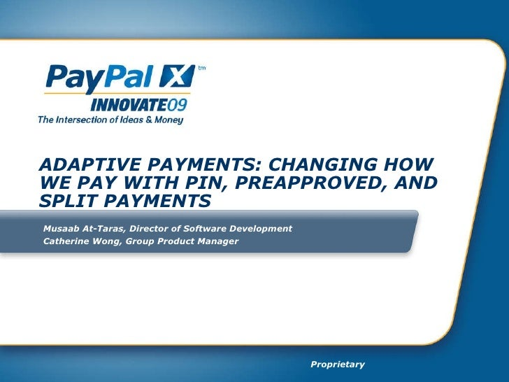 ADAPTIVE PAYMENTS: CHANGING HOW WE PAY WITH PIN, PREAPPROVED, AND SPLIT PAYMENTS Musaab At-Taras, Director of Software Dev...
