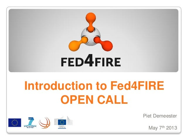 Introduction to Fed4FIREOPEN CALLPiet DemeesterMay 7th 2013