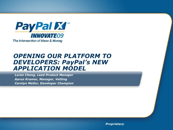OPENING OUR PLATFORM TO DEVELOPERS: PayPal's NEW APPLICATION MODEL Loren Cheng, Lead Product Manager Aaron Kramer, Manager...