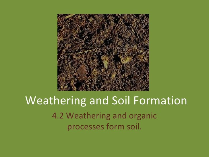 4 2 weathering and soil formation for Soil formation