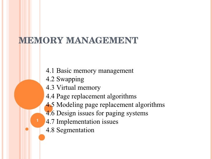 MEMORY MANAGEMENT 4.1 Basic memory management 4.2 Swapping 4.3 Virtual memory 4.4 Page replacement algorithms 4.5 Modeling...