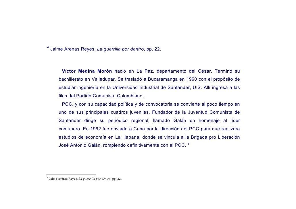 4     Jaime Arenas Reyes, La guerrilla por dentro, pp. 22.                 Víctor Medina Morón nació en La Paz, departamen...