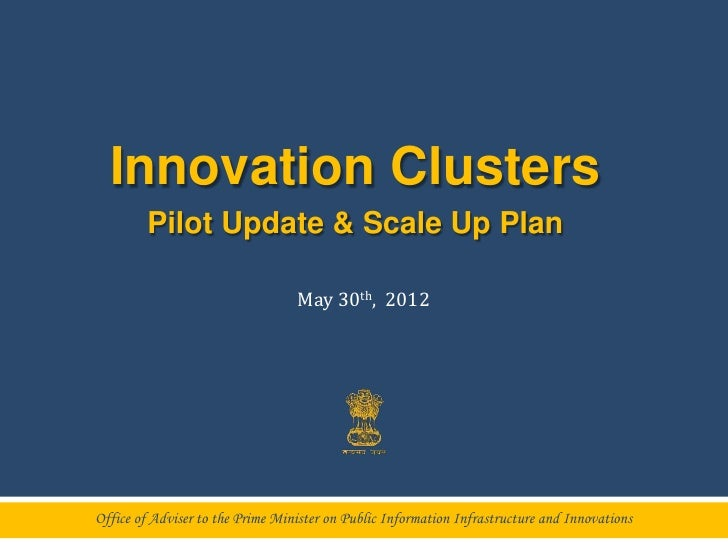 Innovation Clusters        Pilot Update & Scale Up Plan                                  May 30th, 2012Office of Adviser t...
