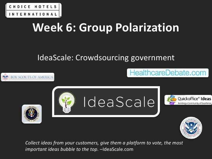 Week 6: Group Polarization<br />IdeaScale: Crowdsourcing government<br />Collect ideas from your customers, give them a pl...