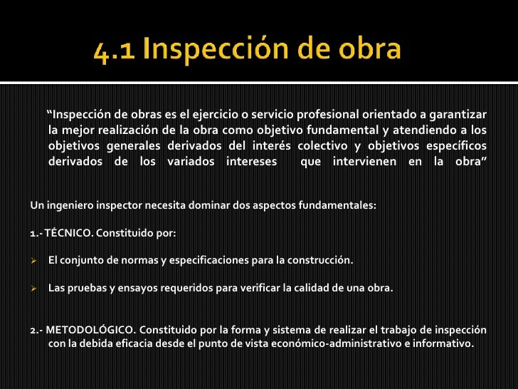 """4.1 Inspección de obra<br />""""Inspección de obras es el ejercicio o servicio profesional orientado a garantizar la mejor r..."""