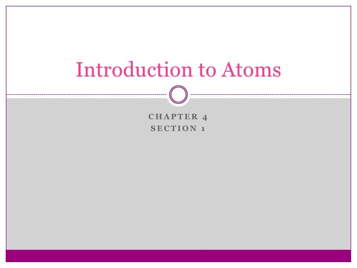 Introduction to Atoms       CHAPTER 4       SECTION 1