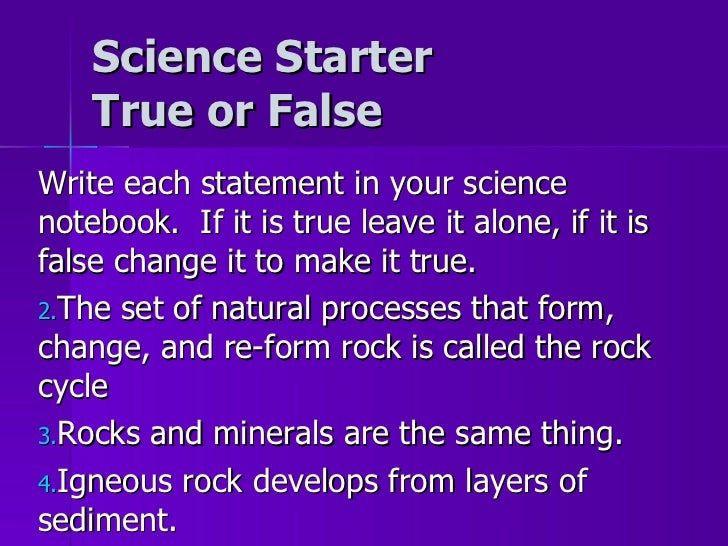 Science Starter True or False <ul><li>Write each statement in your science notebook.  If it is true leave it alone, if it ...