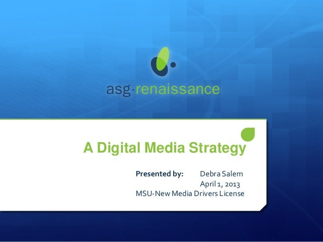 A Digital Media Strategy       Presented by:  Debra Salem                      April 1, 2013       MSU-New Media Drivers L...