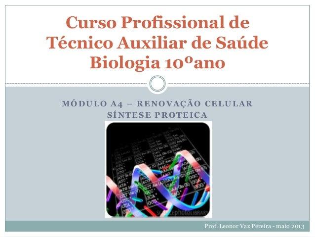 MÓDULO A4 – RENOVAÇÃO CELULARSÍNTESE PROTEICACurso Profissional deTécnico Auxiliar de SaúdeBiologia 10ºanoProf. Leonor Vaz...
