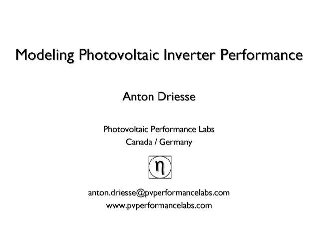 2014 PV Performance Modeling Workshop: Modeling Photovoltaic Inverter Performance: Anton Driesse, Photovoltaic Performance...