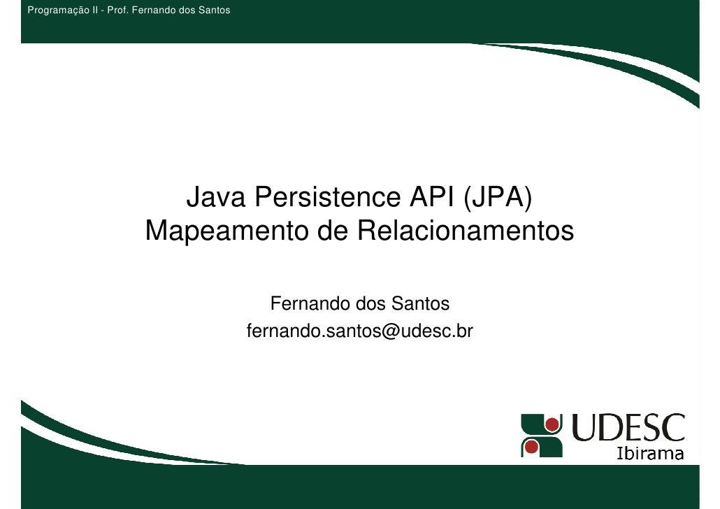 Programação II - Prof. Fernando dos Santos                          Java Persistence API (JPA)                        Mape...