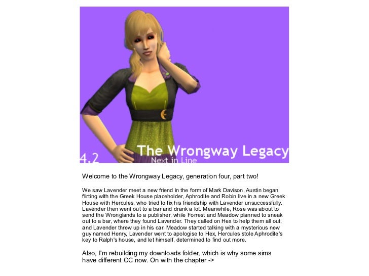 Welcome to the Wrongway Legacy, generation four, part two!We saw Lavender meet a new friend in the form of Mark Davison, A...
