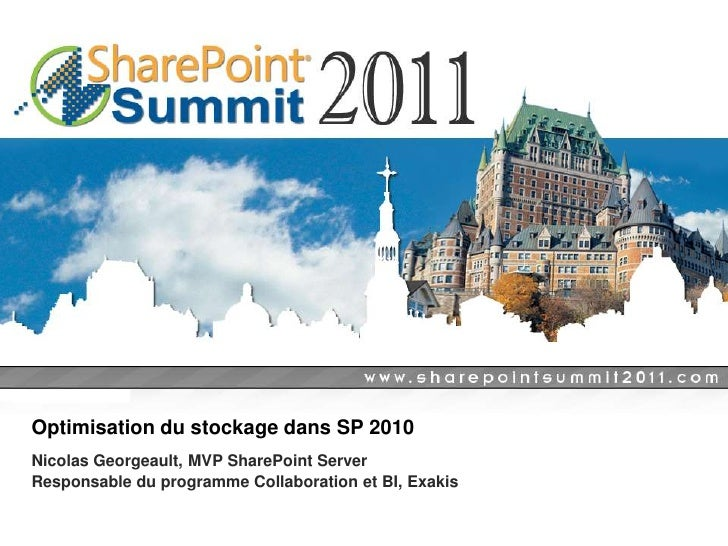 Optimisation du stockage dans SP 2010Nicolas Georgeault, MVP SharePoint ServerResponsable du programme Collaboration et BI...