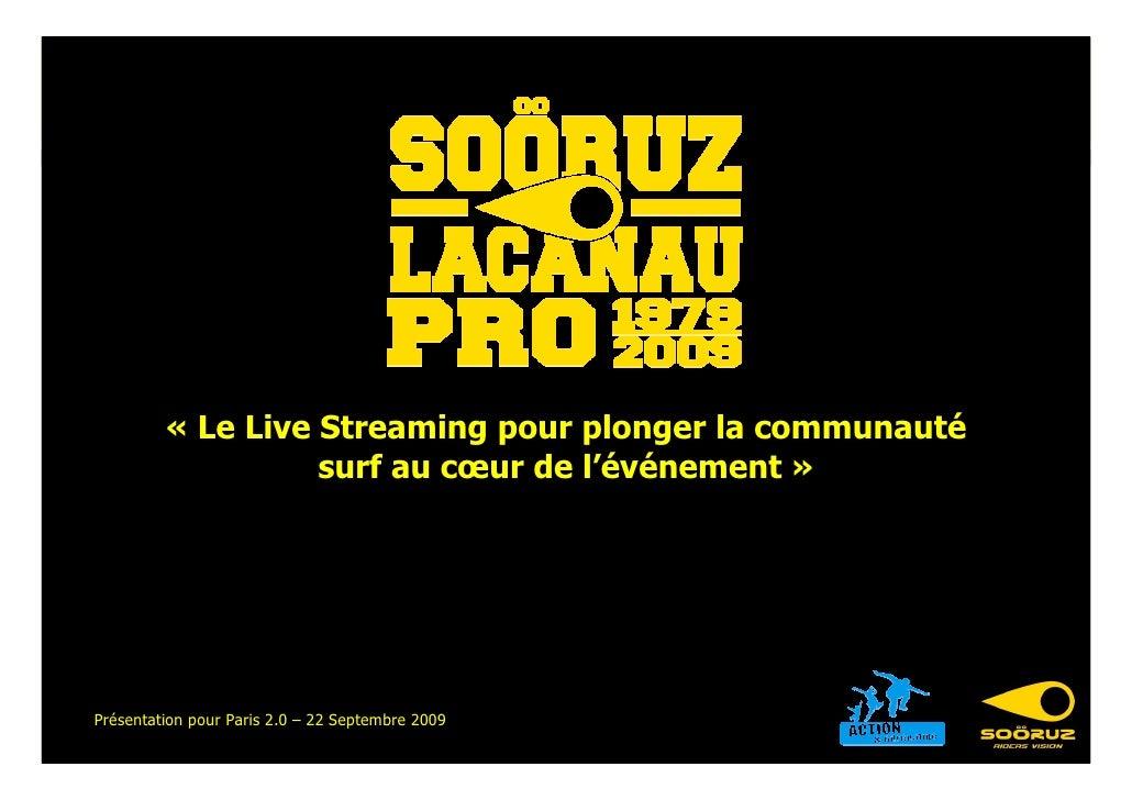 « Le Live Streaming pour plonger la communauté                    surf au cœur de l'événement »     Présentation pour Pari...