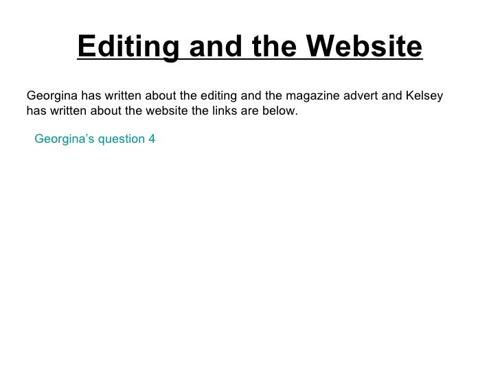 Editing and the Website Georgina has written about the editing and the magazine advert and Kelsey has written about the we...