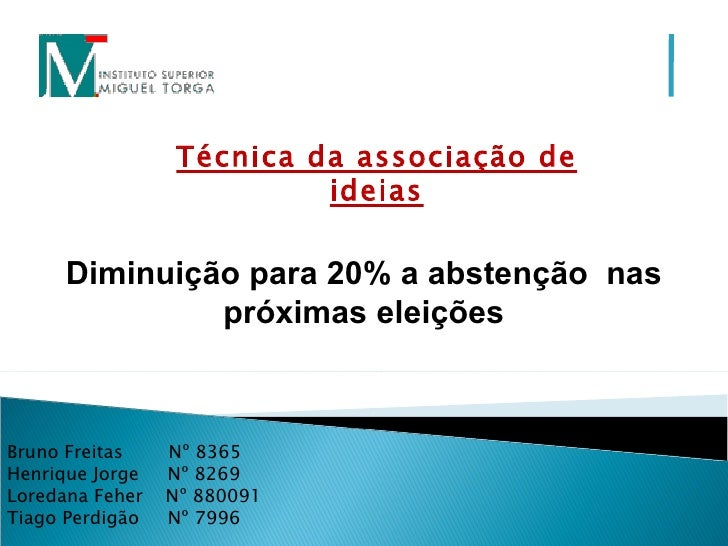 Diminuição para 20% a abstenção  nas próximas eleições Técnica da associação de ideias Bruno Freitas   Nº 8365 ...