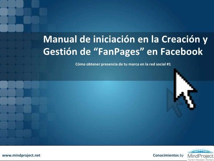 """Manual de iniciación en la Creación y Gestión de """"FanPages"""" en Facebook<br />Cómo obtener presencia de tu marca en la red ..."""