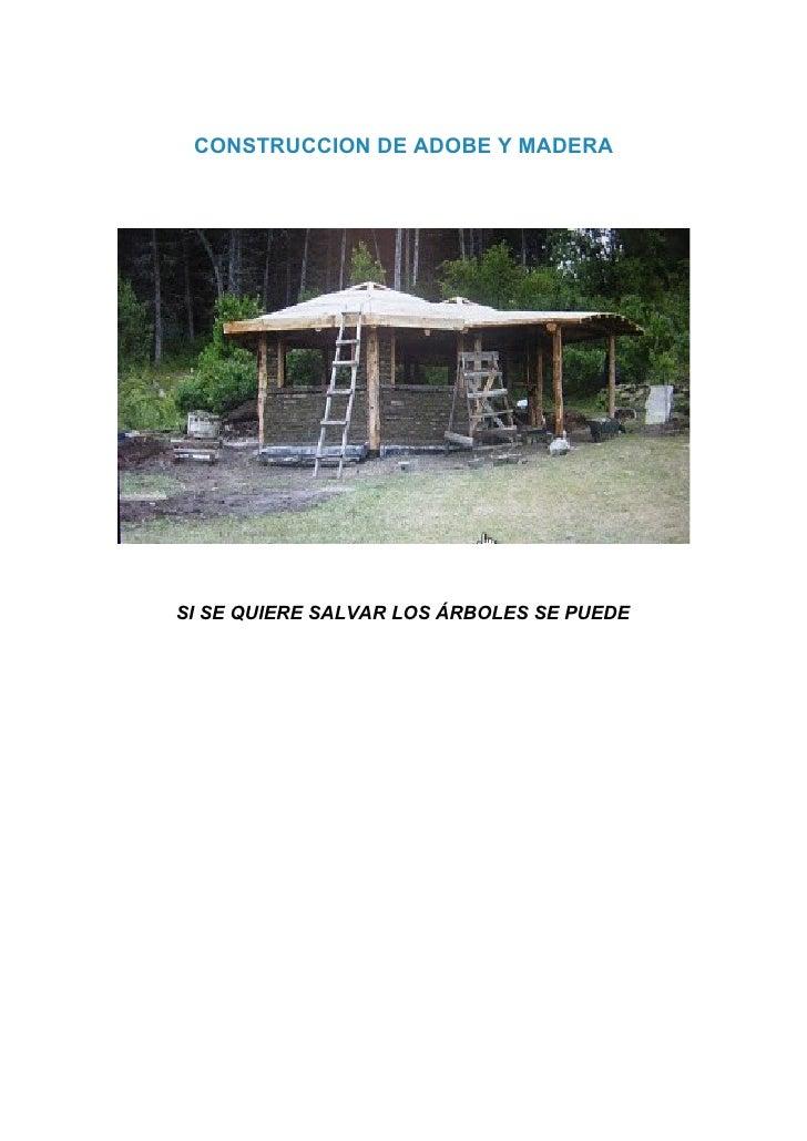 CONSTRUCCION DE ADOBE Y MADERA     SI SE QUIERE SALVAR LOS ÁRBOLES SE PUEDE
