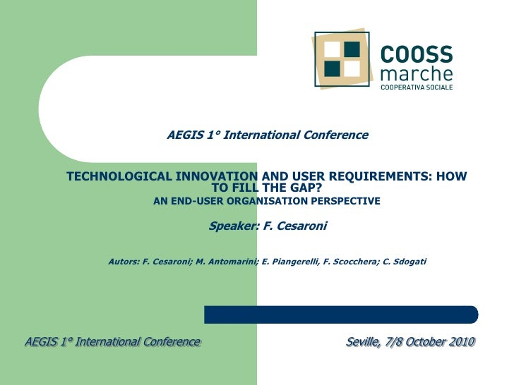AEGIS 1° International Conference          TECHNOLOGICAL INNOVATION AND USER REQUIREMENTS: HOW                          TO...