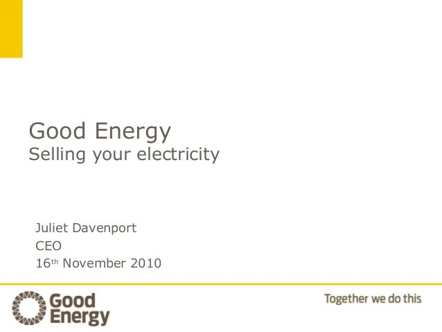Good Energy Selling your electricity Juliet Davenport CEO 16th November 2010