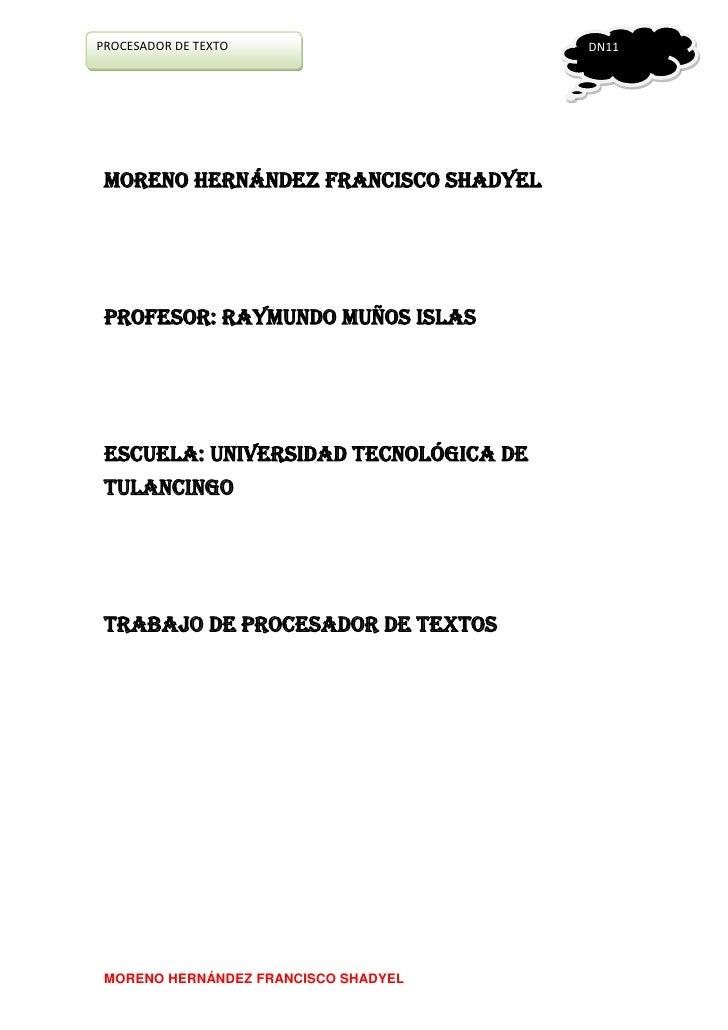 MORENO HERNÁNDEZ FRANCISCO SHADYEL<br />PROFESOR: RAYMUNDO MUÑOS ISLAS<br />ESCUELA: UNIVERSIDAD TECNOLÓGICA DE TULANCINGO...