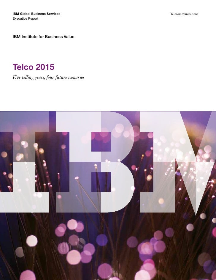 IBM Global Business Services                TelecommunicationsExecutive ReportIBM Institute for Business ValueTelco 2015Fi...