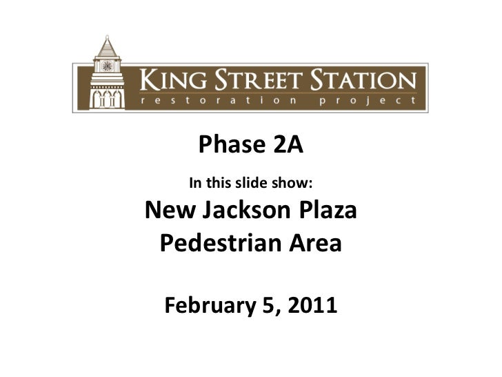 Phase 2A<br />In this slide show: <br />New Jackson Plaza <br />Pedestrian Area<br />February 5, 2011<br />