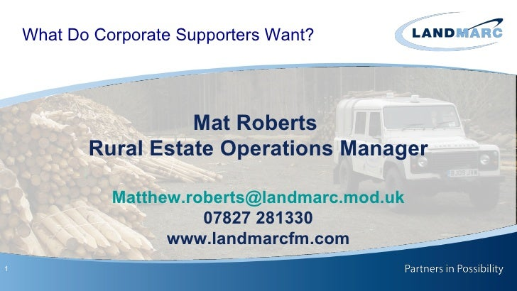 What Do Corporate Supporters Want?                     Mat Roberts           Rural Estate Operations Manager              ...
