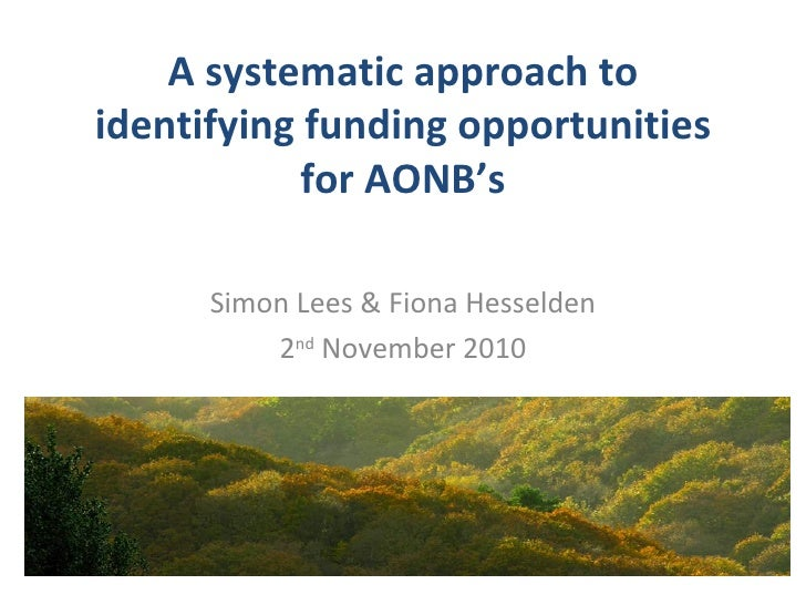 A systematic approach toidentifying funding opportunities            for AONB's      Simon Lees & Fiona Hesselden         ...