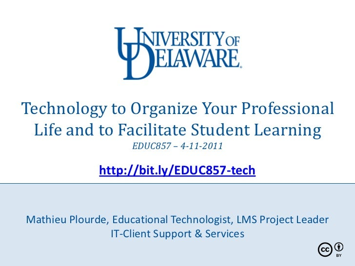 Technology to Organize Your Professional Life and to Facilitate Student Learning                     EDUC857 – 4-11-2011  ...
