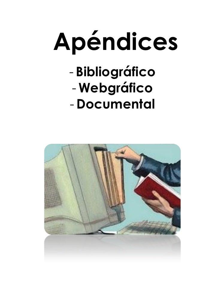 Apéndices - Bibliográfico  - Webgráfico - Documental