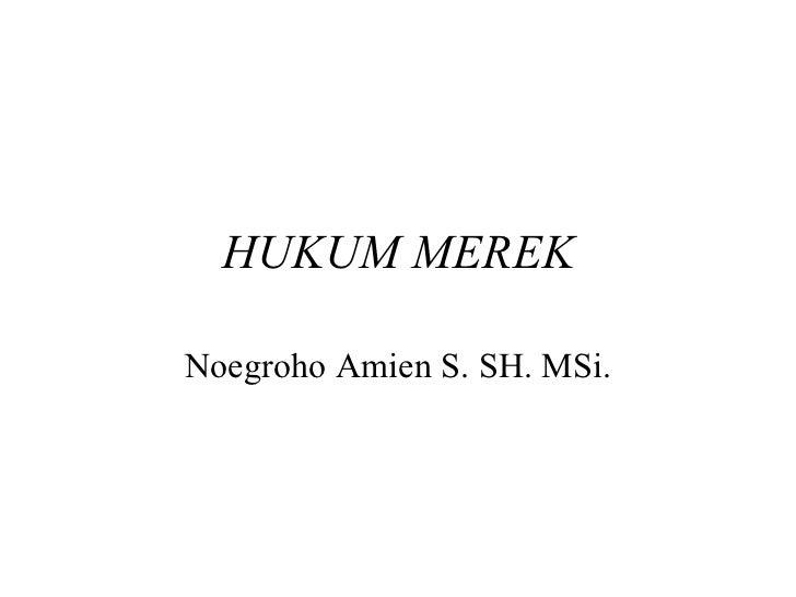 HUKUM MEREK Noegroho Amien S. SH. MSi.