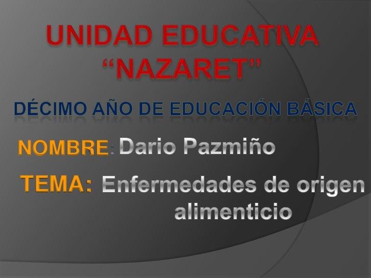 """UNIDAD EDUCATIVA """"NAZARET""""<br />Décimo año de educación básica<br />Dario Pazmiño<br />NOMBRE:<br />TEMA:<br />Enfermedade..."""